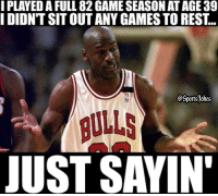 Lazy, Sports, and Laziness: I PLAYEDA FULL 82GAMESEASON AT AGE 39  I DIDNT SIT OUT ANY GAMES TO REST  portsjokes  euhnrs  JUST SAYIN' Lol.. MJ is like rest? Not 4 me lol DoubleTap if legend Also Tag lazy people that wanna rest all the time lol