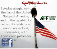 Memes, Patriotic, and Justice: I pledge allegiance to  the flag of the United  States of America,  AFF  AMERICAS  FREEDOM  FIGHTERS  and to the republic for  www.americasfreedomfighters.com  which it stands, one  nation under God,  indivisible, with  liberty and justice for  NATION  all  IN  DISTRESS  like us on  facebook Good morning Patriots and God Bless!