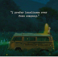 Fake, Memes, and Loneliness: I prefer loneliness over  10  fake company.
