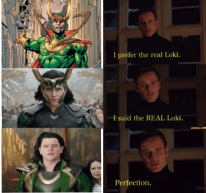 Spent 5 minutes on something somebody probably already made: I prefer the real Loki.  I said the REAL Loki.  Perfection. Spent 5 minutes on something somebody probably already made