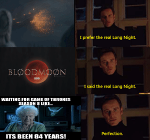 Game of Thrones, Hbo, and Game: I prefer the real Long Night.  BΙΦΟDMΦΝ  HBO  I said the real Long Night.  WAITING FOR GAME OF THRONES  SEASON 8 LIKE..  Perfection.  ITS BEEN 84 YEARS! Those were the days...