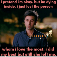 Love, Memes, and Lost: I pretend im okay. but im dying  inside. i just lost the person  /Fee  whom i love the most i did  my best but still she left me.