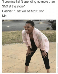 "Be Like, Will, and Store: ""I promise lain't spending no more than  $50 at the store.""  Cashier: ""That will be $215.95""  Me It really be like this 😑💯 https://t.co/SdhcJCyN39"