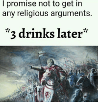 Religious: I promise not to get in  any religious arguments.  *3 drinks later*