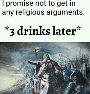Dank, Memes, and Target: I promise not to get in  any religious arguments.  *3 drinks later* Meirl by PaladiiN MORE MEMES