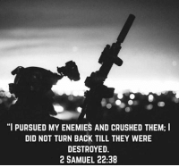 """God, Memes, and Live: """"I PURSUED MY ENEMIES AND CRUSHED THEM; I  DID NOT TURN BACK TILL THEY WERE  DESTROYED.  2 SAMUEL 22:38 In God We Trust.  Long Live the Republic!"""
