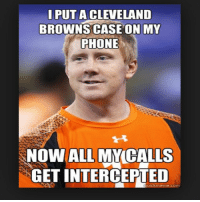 On The Phone: I PUT A CLEVELAND  BROWNS CASE ON MY  PHONE  NOW ALL MMCALLS  GET INTERCEPTED  Luick meme com
