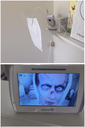I put a zombie face in front of our baby monitor. My wife was not happy when she checked on our baby in the middle of the night.: I put a zombie face in front of our baby monitor. My wife was not happy when she checked on our baby in the middle of the night.