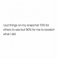 life of a narcissist, an autobiography: I put things on my snapchat 10% for  others to see but 90% for me to rewatch  what I did life of a narcissist, an autobiography
