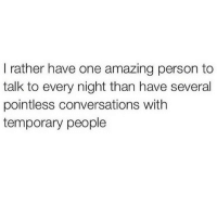 Amazing, One, and Person: I rather have one amazing person to  talk to every night than have several  pointless conversations with  temporary people
