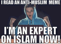 How accurate 😂😂: I READ AN ANTI-MUSLIM MEME  IM AN EXPERT  ON ISLAM NOW! How accurate 😂😂