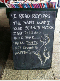 """Recipes, Science, and Fiction: I READ RECIPES  THE SAME WAy I  READ SCIENCE FICTION.  工GET TOTHE END  AND I THINK..  """"WELL THATS  NOT GOING TO  HAPPEN <p>Reading A Recipe.</p>"""