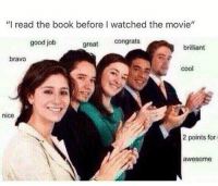 "God, Love, and Memes: ""I read the book before I watched the movie""  good job  great congrats  brilliant  bravo  cool  nice  2 points for  awesome @god is a must follow if you love memes 😂"