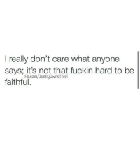 Relationships, Say It, and Faith: I really don't care what anyone  says; it's not that fuckin hard to be  faithful.