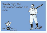 "Mlb, Someecards, and One: I really enjoy the  off-season,"" said no one  ever  someecards  ее  user card 😂💯"