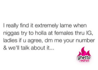 "Ghetto, Instagram, and Meme: I really find it extremely lame when  niggas try to holla at females thru IG  ladies if u agree, dm me your number  & we'll talk about it.  ghetto  redhot <p><strong>Instagram holla</strong></p><p><a href=""http://www.ghettoredhot.com/instagram-meme-text/"">http://www.ghettoredhot.com/instagram-meme-text/</a></p>"
