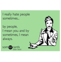 Suckit: I really hate people  sometimes...  by people,  I mean you and by  sometimes, I mean  always.  ee  cards  user card Suckit
