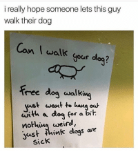 😹: i really hope someone lets this guy  walk their dog  Can I walk sour dog?  walk Gour dleq?  your deg?  ree doa walki  ast want to hang ou  wal Kin  yast wou  with a dog for a bih  nothius uweird,  yust think clogs ave  SicK 😹