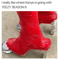 Af, Funny, and Kanye: I really like where Kanye is going with  YEEZY SEASON 6 Lit af 😂😂😂