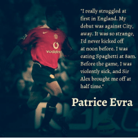 """Evra being linked with a return to United! Remember his first debut?: """"I really struggled at  first in England. My  debut was against City,  away. It was so strange,  o I'd never kicked off  at noon before. I was  Vodafone  eating Spaghetti at 8am.  Before the game, I was  violently sick, and Sir  Alex brought me off at  half time.""""  Patrice Evra Evra being linked with a return to United! Remember his first debut?"""