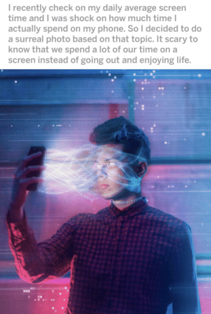 From r/oddlyterrifying. Screen bad photoshop good.: I recently check on my daily average screen  time and I was shock on how much time I  actually spend on my phone. So I decided to do  a surreal photo based on that topic. It scary to  know that we spend a lot of our time on a  screen instead of going out and enjoying life.  00111100  aroro From r/oddlyterrifying. Screen bad photoshop good.