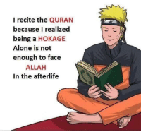 Allahu Akbar, Being Alone, and Quran: I recite the QURAN  because I realized  being a HOKAGE  Alone is not  enough to face  ALLAH  In the afterlife