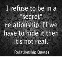 Memes, 🤖, and Refused: I refuse to be in a  Secret  relationship. If we  have to hide it then  it's not real  Relationship Quotes