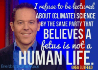 -Jacob: I refuse to be lectured  ABOUT (CLIMATE) SCIENCE  BY THE SAME PARTY THAT  BELIEVES A  us is not a  HUMAN LIFE  Breitbart -Jacob