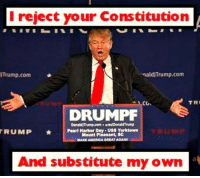 This is what it feels like to have a fascist dictator in charge who holds the highest chair in the USA cabinet. This is bullshit!   Snarky Democrat: I reject your Constitution  ITrump com  snaldJTrump.com  TRI  DRUMPF  Donald ITnunpoom. DonaldTrump  TRUMP  Pearl Harbor Day. USS Yorktown  Mount Pleasant, SC  MAKE AMERKAIOREATNAAINI  And substitute my own This is what it feels like to have a fascist dictator in charge who holds the highest chair in the USA cabinet. This is bullshit!   Snarky Democrat