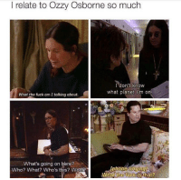 Fuck, Humans of Tumblr, and Who: I relate to Ozzy Osborne so much  I don't know  what planet I'm on  What the fuck am I talking about.  5l  What's going on here?  Who? What? Who's this? What?  What fuckis that?  the