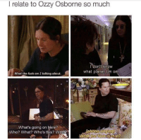 "Tumblr, Blog, and Fuck: I relate to Ozzy Osborne so much  Idon't know  what planet i'm on  What the fuck am I talking about.  sl  What's going on here?  Who? What? Who's this? What?  What the fuck is that? <p><a href=""https://loloftheday.tumblr.com/post/165480370022/everyone-can-relate-to-ozzy"" class=""tumblr_blog"">loloftheday</a>:</p>  <blockquote><h2>Everyone can relate to Ozzy.</h2></blockquote>"