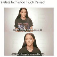 Yeah: i relate to this too much it's sad  SYAR TREK  I regret opening up to some people  they didn't deserve to know me like that. Yeah