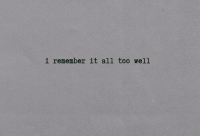 All, Remember, and Well: i remember it all too well