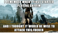 Never a good idea...: I REMEMBER WHEN I FIRST STARTED  PLAYING SKY RIM  AND I THOUGHT IT WOULD BE WISE TO  ATTACK THIS FUCKER Never a good idea...