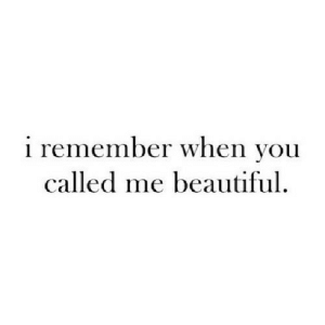 https://iglovequotes.net/: i remember when you  called me beautiful. https://iglovequotes.net/