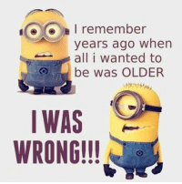 Funny, Memes, and Quotes: I remember  years ago when  all i wanted to  be was OLDER  IWAS  WRONG!! 25 Funny Quotes And Sayings About Funny Memes 1
