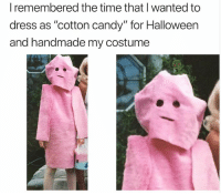 "Candy, Halloween, and Head: I remembered the time that I wanted to  dress as ""cotton candy"" for Halloween  and handmade my costume 24 Hilarious Memes From This Week That Will Make You Laugh Your Freaking Head Off"