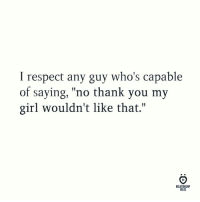 """Respect, Thank You, and Girl: I respect any guy who's capable  of saying, """"no thank you my  girl wouldn't like that.""""  RELATIONSHIP  RULES"""