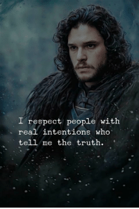 Respect, Truth, and Who: I respect people with  real intentions who  tell me the truth.'