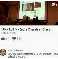 meme memes memepage memeaccount like4like likesforlikes spamforspam 2016 likeback followback spamback pepe harambe fucktrump funny commentback spamback daily dailypost dailymemes: I Rick Roll My Entire Chemistry Class!  710,813 views  6K.  i 850  ville takkunen  LOL my cousin did the same but actually it was  school shooting meme memes memepage memeaccount like4like likesforlikes spamforspam 2016 likeback followback spamback pepe harambe fucktrump funny commentback spamback daily dailypost dailymemes