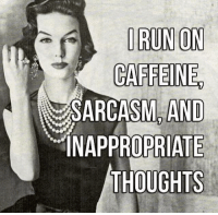Inappropriate Memes: I RUN ON  CAFFEINE  SARCASM AND  INAPPROPRIATE  THOUGHTS