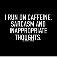 :): I RUN ON CAFFEINE  SARCASM AND  INAPPROPRIATE  THOUGHTS  Q REBEL CIRCUS :)