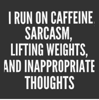 Memes, Run, and Sarcasm: I RUN ON CAFFEINE  SARCASM,  LIFTING WEIGHTS,  AND INAPPROPRIATE  THOUGHTS Fact.