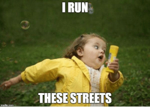 Meme, Run, and Streets: I RUN  THESE STREETS  imgflip.com Chubby Bubbles Girl Meme - Imgflip