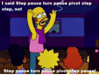 """(""""Lisa the Beauty Queen"""" S4E4): I said Step pause turn pause pivot step  step, not  Step pause turn pause pivot step pausel (""""Lisa the Beauty Queen"""" S4E4)"""