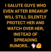 Memes, Watch, and Watches: I SALUTE GUYS WHO  EVEN AFTER BREAKUP  WILL STILL SILENTLY  PROTECT HER AND  WATCH OVER HER,  INSTEAD OF  SPREADING  RUMORS..