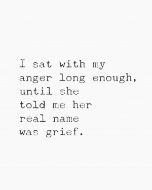 Real Name: I sat with my  anger long enough,  until she  told me her  real name  was griet.