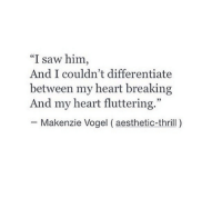 """Saw, Aesthetic, and Heart: """"I saw him,  And I couldn't differentiate  between my heart breaking  And my heart fluttering.""""  35  Makenzie Vogel (aesthetic-thrill)"""