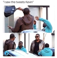 "Bad, Funny, and Memes: ""I saw the tweets Kevin"" I Swear Digging Up-Bringing Up Old Tweets Like A Scorned Ex Is Beyond Old. Besides That Kevin Said Something Similar In His Stand Up About Hearing His Son Being Grinded On & Hearing Corduroy Rubbing & He Said ""No That's Gay"" Is That Really That Bad? Society Is Acting Really Nah Too Easy...Y'all Get Me. At Least The Memes Are Funny. 😂😂😂😂😂 pettypost pettyastheycome straightclownin hegotjokes jokesfordays itsjustjokespeople itsfunnytome funnyisfunny randomhumor kevinhart ejjohnson"