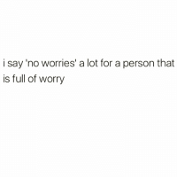 Boo, Funny, and Why: i say 'no worries' a lot for a person that  is full of worry Why am I like this @thespeckyblonde 😩😂 follow my boo @thespeckyblonde @thespeckyblonde @thespeckyblonde